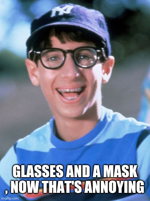 Paul Wonder Years Meme | GLASSES AND A MASK , NOW THAT'S ANNOYING | image tagged in memes,paul wonder years | made w/ Imgflip meme maker