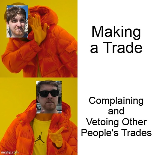 Veto Man |  Making a Trade; Complaining and Vetoing Other People's Trades | image tagged in memes,drake hotline bling | made w/ Imgflip meme maker