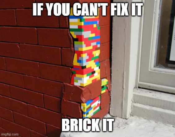Lego brick wall |  IF YOU CAN'T FIX IT; BRICK IT | image tagged in lego brick wall | made w/ Imgflip meme maker
