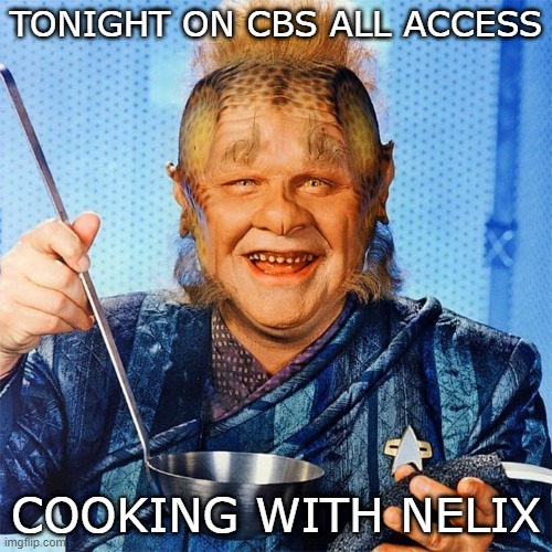Awesome! New Show! |  TONIGHT ON CBS ALL ACCESS; COOKING WITH NELIX | image tagged in star trek voyager,neelix | made w/ Imgflip meme maker