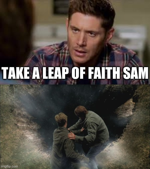 How not to take a leap of faith |  TAKE A LEAP OF FAITH SAM | image tagged in lucifers cage,dean winchester,sam winchester | made w/ Imgflip meme maker