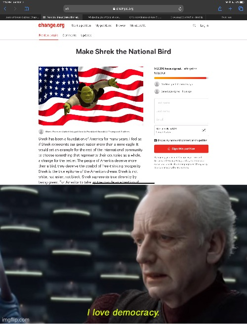 I NEED TO SIGN THIS | image tagged in i love democracy | made w/ Imgflip meme maker