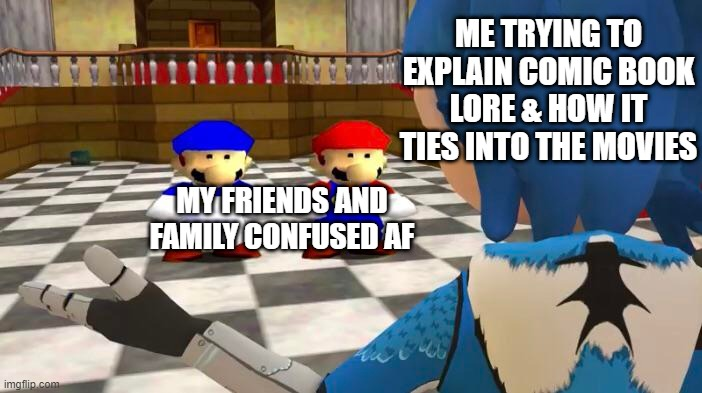 Comic Book Explaination. |  ME TRYING TO EXPLAIN COMIC BOOK LORE & HOW IT TIES INTO THE MOVIES; MY FRIENDS AND FAMILY CONFUSED AF | image tagged in smg4,mario,comics/cartoons | made w/ Imgflip meme maker