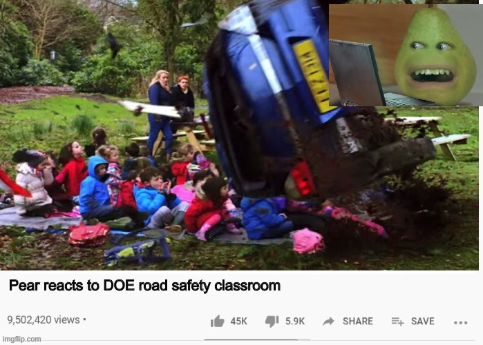 Here's another pear reaction.. |  Pear reacts to DOE road safety classroom | image tagged in pear,annoying orange,doe road safety,fake youtube videos,memes | made w/ Imgflip meme maker