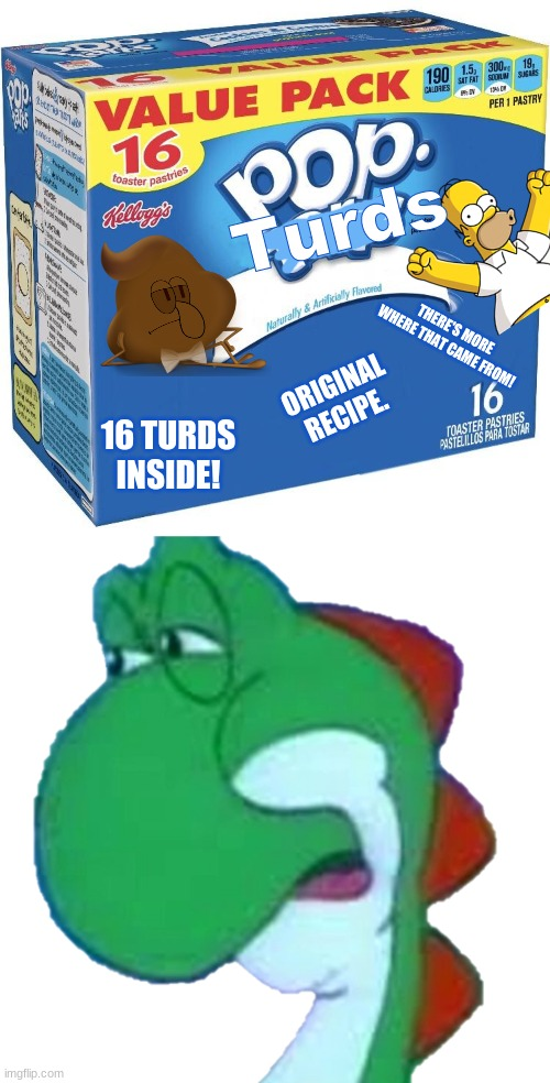 Pop turds. |  Turds; THERE'S MORE WHERE THAT CAME FROM! 16 TURDS INSIDE! ORIGINAL RECIPE. | image tagged in pop tarts,yoshi disgust | made w/ Imgflip meme maker