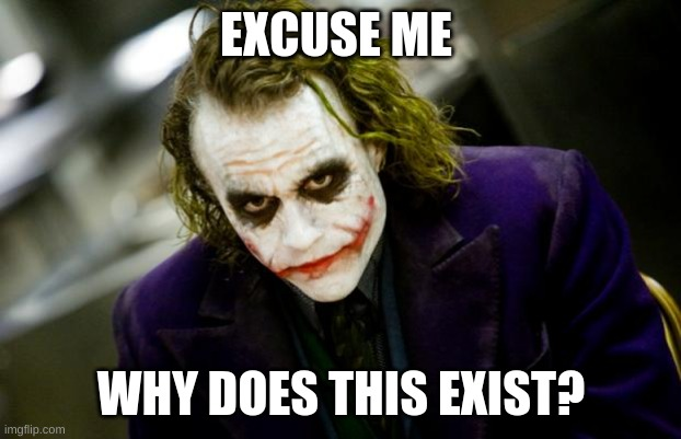 why so serious joker | EXCUSE ME WHY DOES THIS EXIST? | image tagged in why so serious joker | made w/ Imgflip meme maker