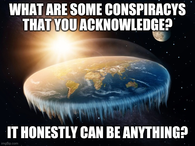 Have you guys listened to ODD Tv or Tom Macdonald? |  WHAT ARE SOME CONSPIRACYS THAT YOU ACKNOWLEDGE? IT HONESTLY CAN BE ANYTHING? | image tagged in hmmmmm,just wanna know | made w/ Imgflip meme maker