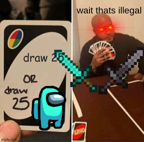 UNO Draw 25 Cards Meme |  wait thats illegal; draw 25 | image tagged in memes,uno draw 25 cards | made w/ Imgflip meme maker
