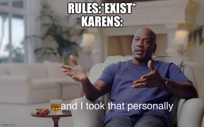 and I took that personally |  RULES:*EXIST* KARENS: | image tagged in and i took that personally | made w/ Imgflip meme maker