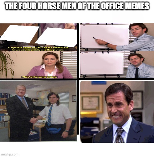 the office meme |  THE FOUR HORSE MEN OF THE OFFICE MEMES | image tagged in memes,blank starter pack,the office | made w/ Imgflip meme maker