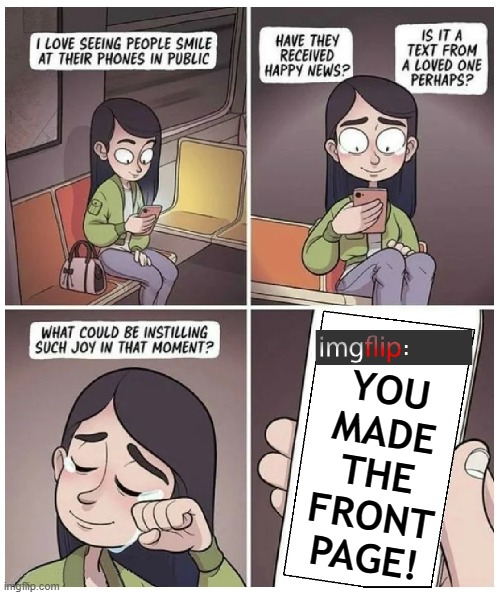 LOL it's the little things... |  YOU MADE THE FRONT PAGE! | image tagged in memes,imgflip,imgflip users,front page,meanwhile on imgflip,texts | made w/ Imgflip meme maker