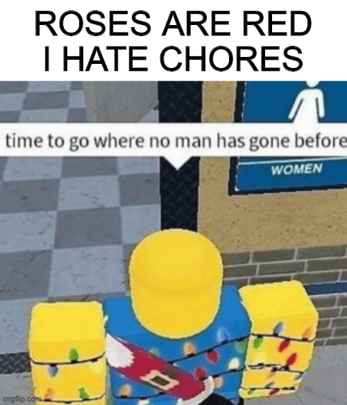 another roses are red meme |  ROSES ARE RED I HATE CHORES | image tagged in roblox,funny,meme,memes | made w/ Imgflip meme maker