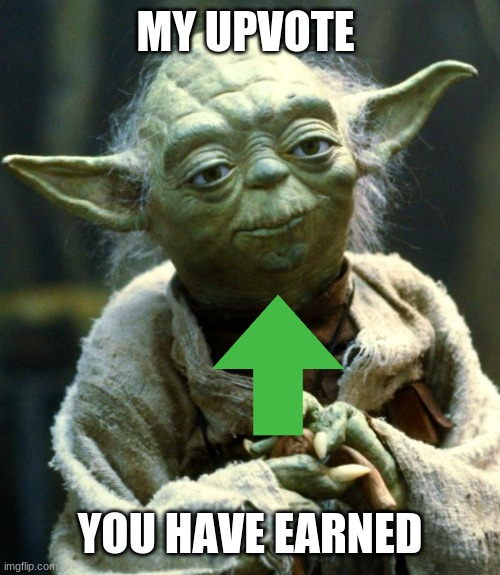 Star Wars Yoda Meme | MY UPVOTE YOU HAVE EARNED | image tagged in memes,star wars yoda | made w/ Imgflip meme maker