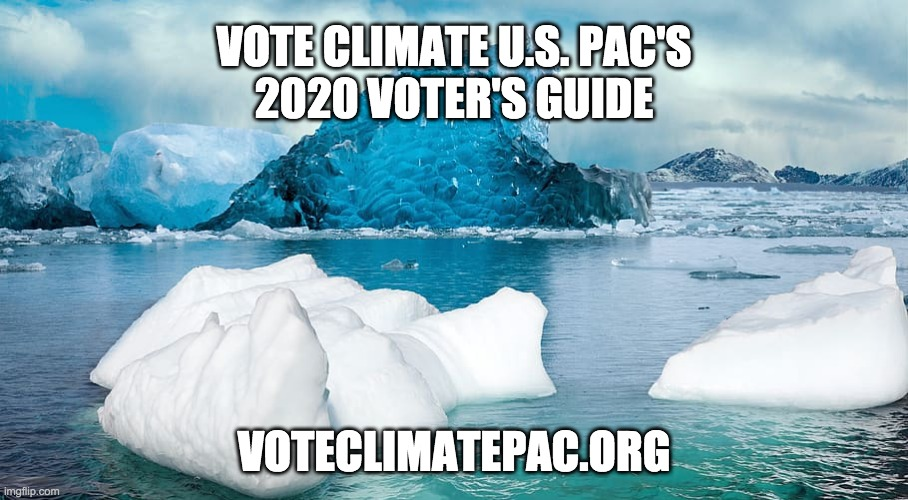 National Climate Change Voter's Guide |  VOTE CLIMATE U.S. PAC'S 2020 VOTER'S GUIDE; VOTECLIMATEPAC.ORG | image tagged in climate change,climate,vote | made w/ Imgflip meme maker