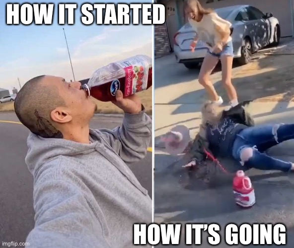 Cranberry juice skateboard how it's going |  HOW IT STARTED; HOW IT'S GOING | image tagged in skateboarding,sprite cranberry | made w/ Imgflip meme maker