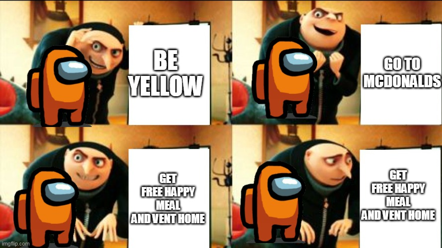 WHEN I PLAY AMONG US IRL AND DIE |  BE YELLOW; GO TO MCDONALDS; GET FREE HAPPY MEAL AND VENT HOME; GET FREE HAPPY MEAL AND VENT HOME | image tagged in gru diabolical plan fail | made w/ Imgflip meme maker