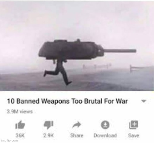 image tagged in weapons too brutal for war | made w/ Imgflip meme maker