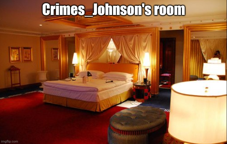 Hotel room |  Crimes_Johnson's room | image tagged in hotel room | made w/ Imgflip meme maker