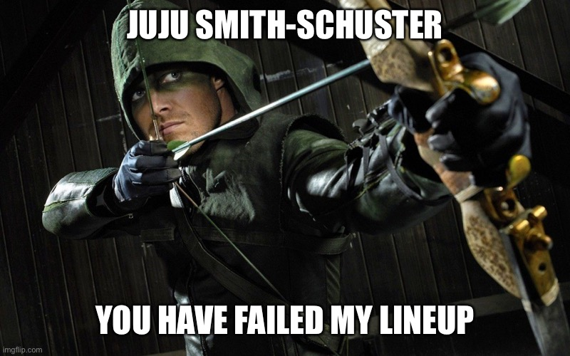 JUJU SMITH-SCHUSTER; YOU HAVE FAILED MY LINEUP | image tagged in you have failed this city | made w/ Imgflip meme maker
