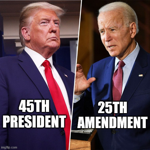 Trump Biden |  25TH AMENDMENT; 45TH PRESIDENT | image tagged in trump biden | made w/ Imgflip meme maker