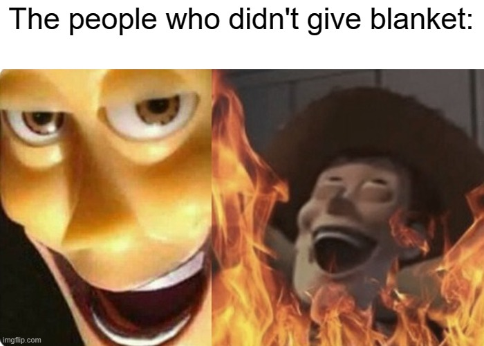 Evil Woody | The people who didn't give blanket: | image tagged in evil woody | made w/ Imgflip meme maker
