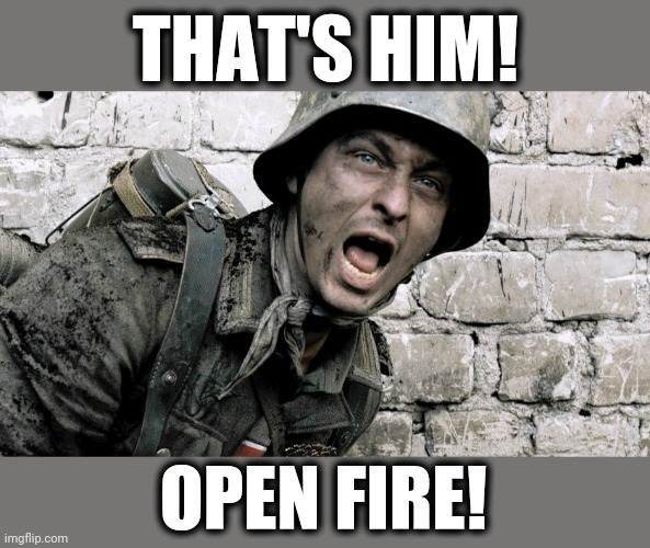 THAT'S HIM! OPEN FIRE! | made w/ Imgflip meme maker