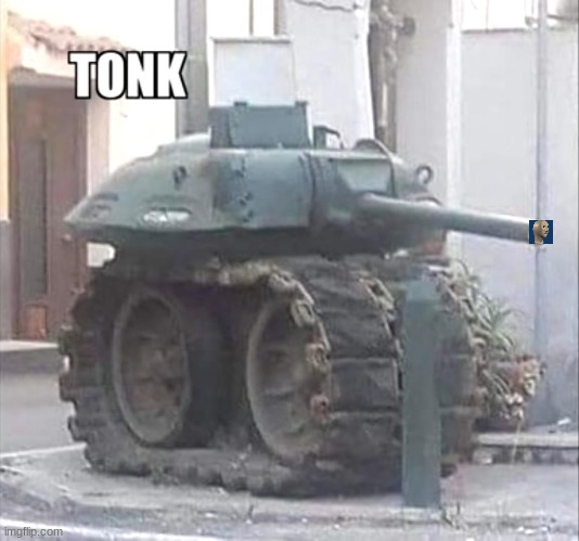tonk | image tagged in tonk | made w/ Imgflip meme maker
