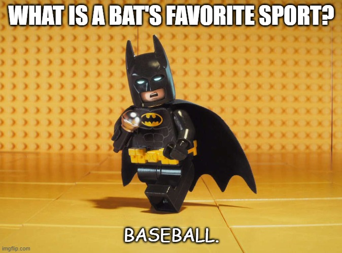 Daily Bad Dad Joke Oct 19 2020 |  WHAT IS A BAT'S FAVORITE SPORT? BASEBALL. | image tagged in lego batman | made w/ Imgflip meme maker