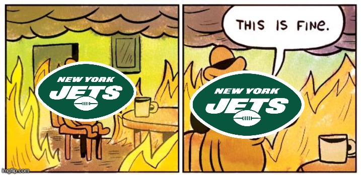 Jets be like | image tagged in memes,this is fine | made w/ Imgflip meme maker