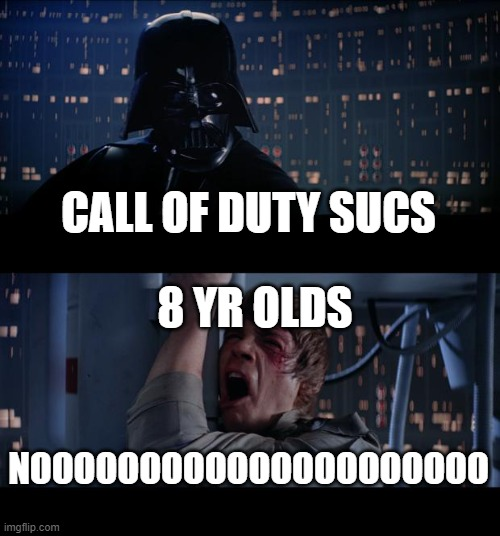 Star Wars No |  CALL OF DUTY SUCS; 8 YR OLDS; NOOOOOOOOOOOOOOOOOOOOO | image tagged in memes,star wars no | made w/ Imgflip meme maker