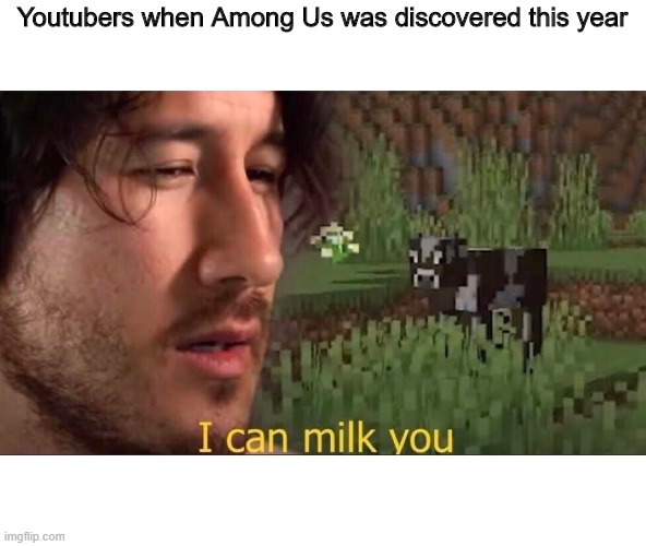 AMONG US MEME |  Youtubers when Among Us was discovered this year | image tagged in i can milk you template | made w/ Imgflip meme maker