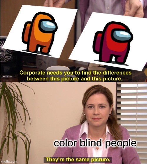 They're The Same Picture Meme |  color blind people | image tagged in memes,they're the same picture | made w/ Imgflip meme maker