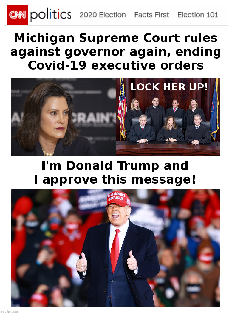 Michigan Supreme Court Rules Against Governor Whitmer - Again | image tagged in gretchen whitmer,lockdown,michigan,supreme court,donald trump,lock her up | made w/ Imgflip meme maker