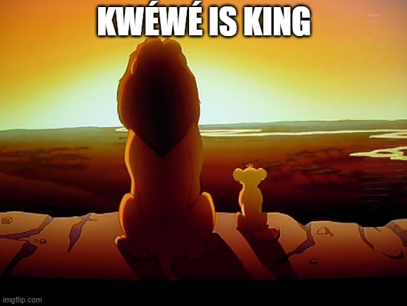 kwéwé forever |  KWÉWÉ IS KING | image tagged in memes,lion king | made w/ Imgflip meme maker