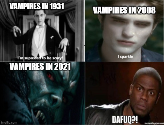 Vampires Through the Years |  VAMPIRES IN 2008; VAMPIRES IN 1931; VAMPIRES IN 2021 | image tagged in dracula,edward,morbius,twilight,kevin hart | made w/ Imgflip meme maker