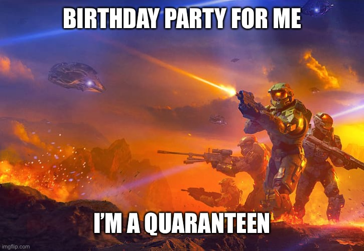 I'm 13 |  BIRTHDAY PARTY FOR ME; I'M A QUARANTEEN | image tagged in memes,shadows of reach,halo,yey,b o n k,d r o n c c | made w/ Imgflip meme maker