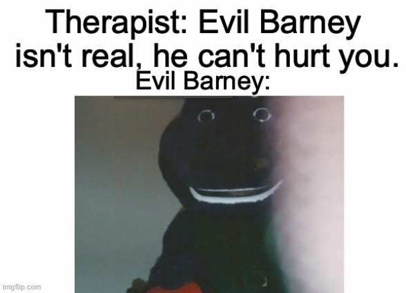 *Childhood Trauma Intensifies* | image tagged in memes,funny,dank memes,barney,therapist | made w/ Imgflip meme maker