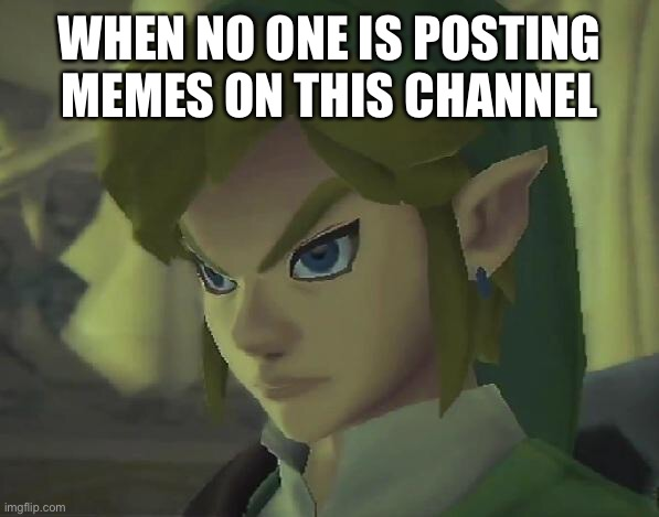 Angry Link |  WHEN NO ONE IS POSTING MEMES ON THIS CHANNEL | image tagged in angry link,memes | made w/ Imgflip meme maker