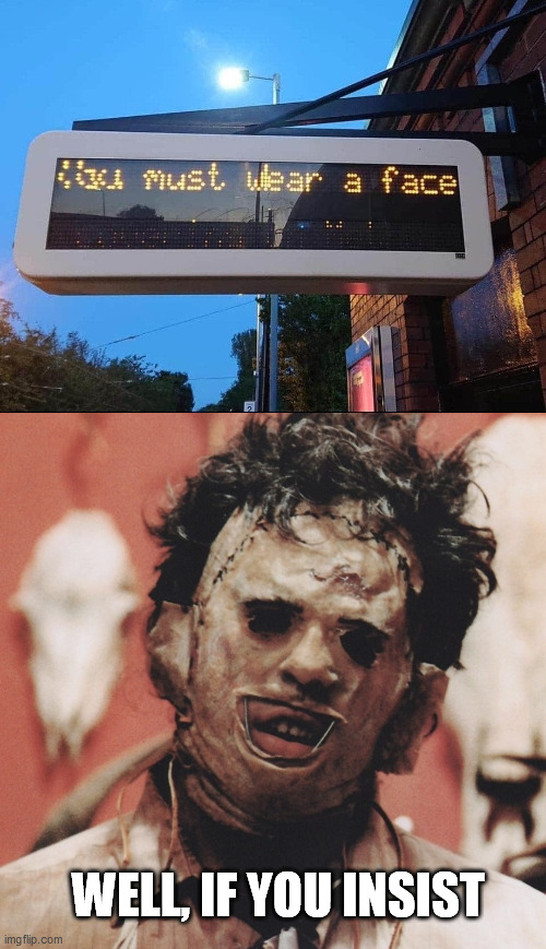 Leatherface approves |  WELL, IF YOU INSIST | image tagged in leatherface,texas chainsaw massacre,face,halloween,signs/billboards | made w/ Imgflip meme maker
