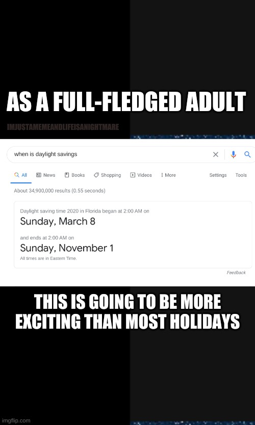 That extra hour of sleep is going to slap. |  IMJUSTAMEMEANDLIFEISANIGHTMARE; AS A FULL-FLEDGED ADULT; THIS IS GOING TO BE MORE EXCITING THAN MOST HOLIDAYS | image tagged in daylight savings time,sleep | made w/ Imgflip meme maker