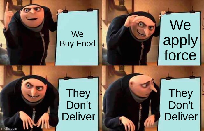 THEY. DON'T. DELIVER. |  We Buy Food; We apply force; They Don't Deliver; They Don't Deliver | image tagged in memes,gru's plan,cooljrez007 | made w/ Imgflip meme maker