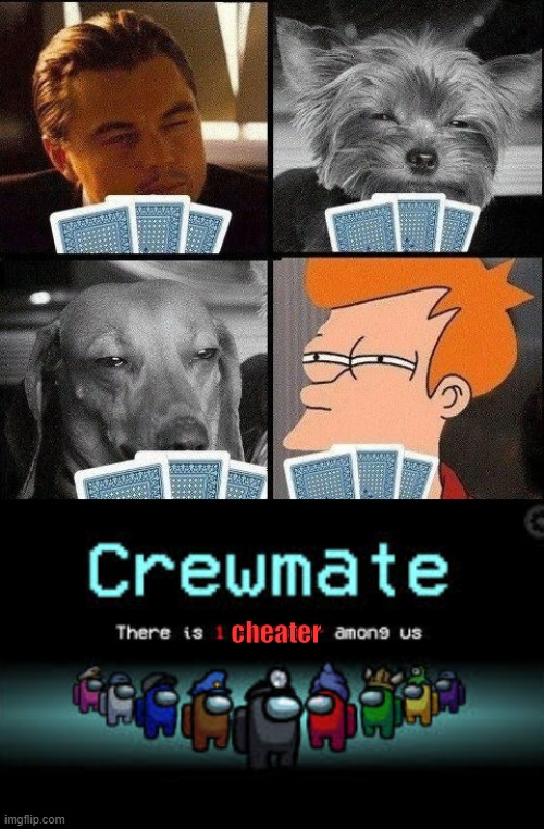 There is 1 cheater among us! |  cheater | image tagged in 10 guy poker,there is 1 imposter among us,funny,memes,cheaters | made w/ Imgflip meme maker