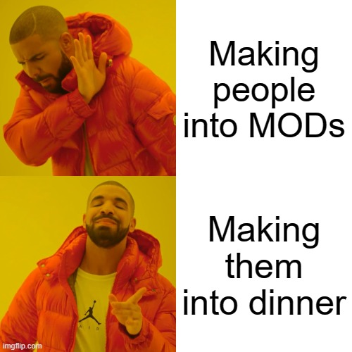 Drake Hotline Bling |  Making people into MODs; Making them into dinner | image tagged in memes,drake hotline bling | made w/ Imgflip meme maker