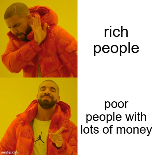 moneyyyyy |  rich people; poor people with lots of money | image tagged in memes,drake hotline bling | made w/ Imgflip meme maker