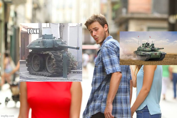 Tonk is better | image tagged in memes,distracted boyfriend | made w/ Imgflip meme maker