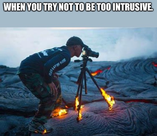 Geologists be like... |  WHEN YOU TRY NOT TO BE TOO INTRUSIVE. | image tagged in volcano | made w/ Imgflip meme maker