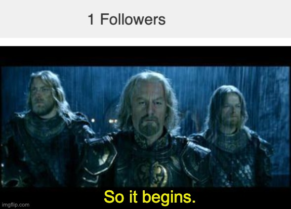 1 Follower. Let's get started. |  So it begins. | image tagged in so it begins,followers,happy noises,thank you | made w/ Imgflip meme maker