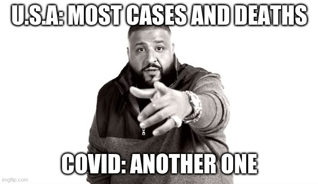 another case |  U.S.A: MOST CASES AND DEATHS; COVID: ANOTHER ONE | image tagged in dj khaled another one | made w/ Imgflip meme maker