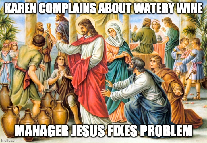 KAREN COMPLAINS ABOUT WATERY WINE; MANAGER JESUS FIXES PROBLEM | image tagged in wine,karen | made w/ Imgflip meme maker
