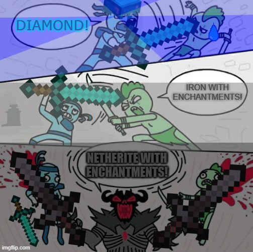 minecraft |  DIAMOND! IRON WITH ENCHANTMENTS! NETHERITE WITH ENCHANTMENTS! | image tagged in sword fight | made w/ Imgflip meme maker